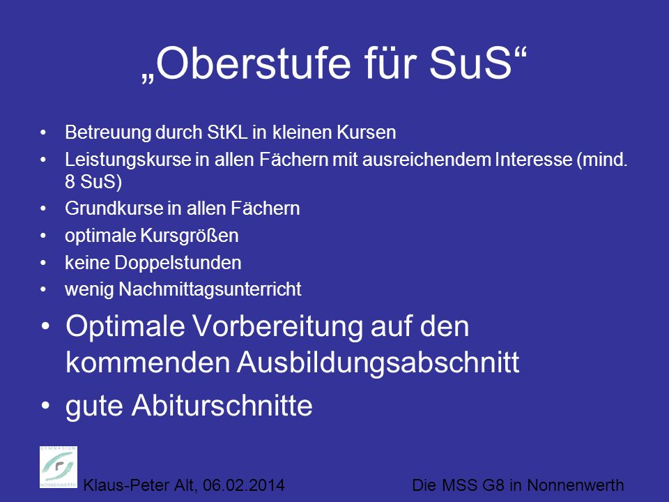 Klaus-Peter Alt, 06.02.2014 Die MSS G8 in Nonnenwerth Oberstufe für SuS Betreuung durch StKL in kleinen Kursen Leistungskurse in allen Fächern mit aus