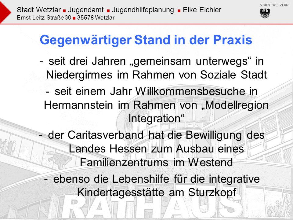 Stadt Wetzlar Jugendamt Jugendhilfeplanung Elke Eichler Ernst-Leitz-Straße 30 35578 Wetzlar Gegenwärtiger Stand in der Praxis -seit drei Jahren gemein