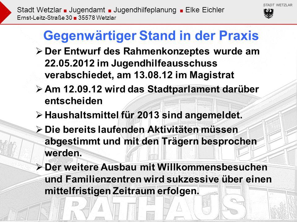 Stadt Wetzlar Jugendamt Jugendhilfeplanung Elke Eichler Ernst-Leitz-Straße 30 35578 Wetzlar Gegenwärtiger Stand in der Praxis Der Entwurf des Rahmenko