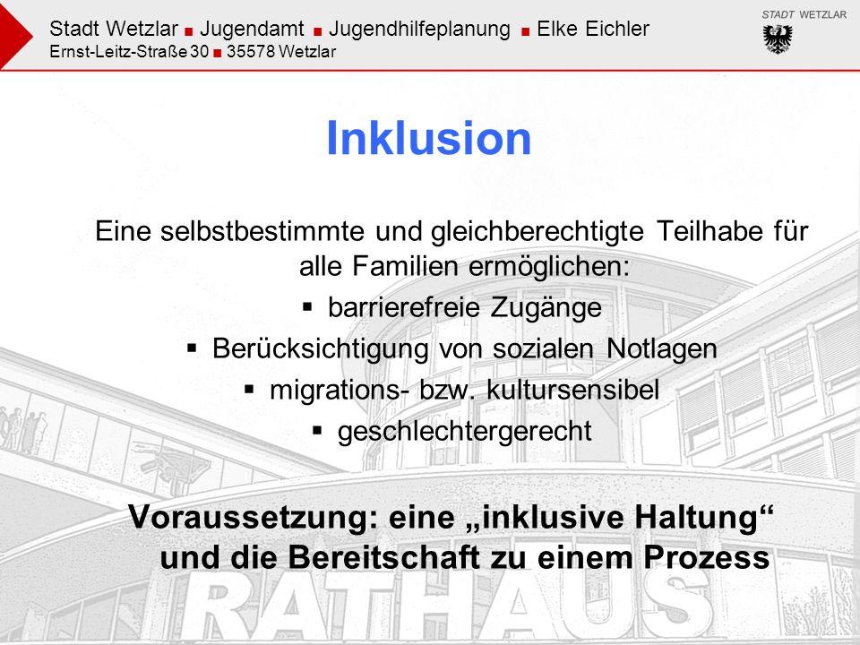 Stadt Wetzlar Jugendamt Jugendhilfeplanung Elke Eichler Ernst-Leitz-Straße 30 35578 Wetzlar Inklusion Eine selbstbestimmte und gleichberechtigte Teilh