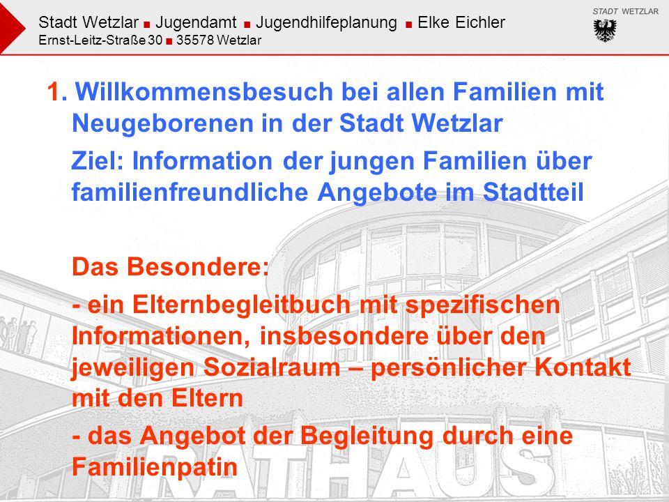 Stadt Wetzlar Jugendamt Jugendhilfeplanung Elke Eichler Ernst-Leitz-Straße 30 35578 Wetzlar 1. Willkommensbesuch bei allen Familien mit Neugeborenen i