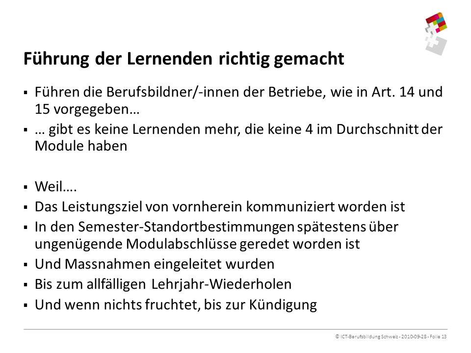 © ICT-Berufsbildung Schweiz - 2010-09-28 - Folie 13 Führung der Lernenden richtig gemacht Führen die Berufsbildner/-innen der Betriebe, wie in Art.