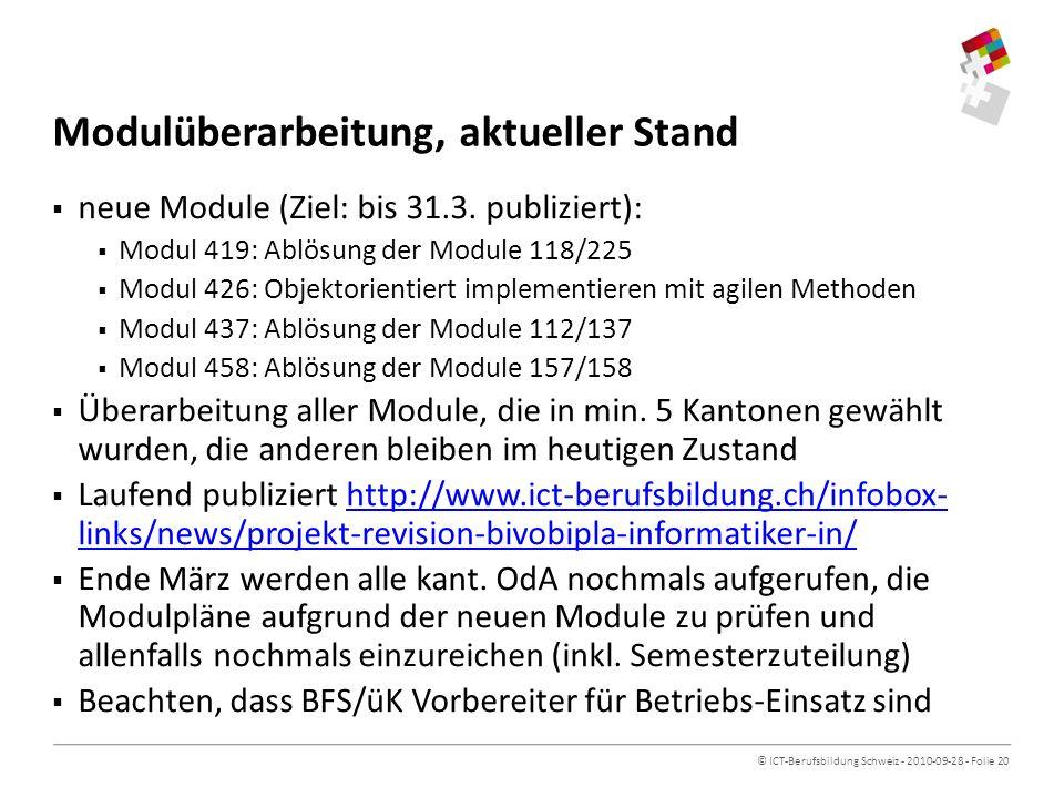 © ICT-Berufsbildung Schweiz - 2010-09-28 - Folie 20 Modulüberarbeitung, aktueller Stand neue Module (Ziel: bis 31.3.