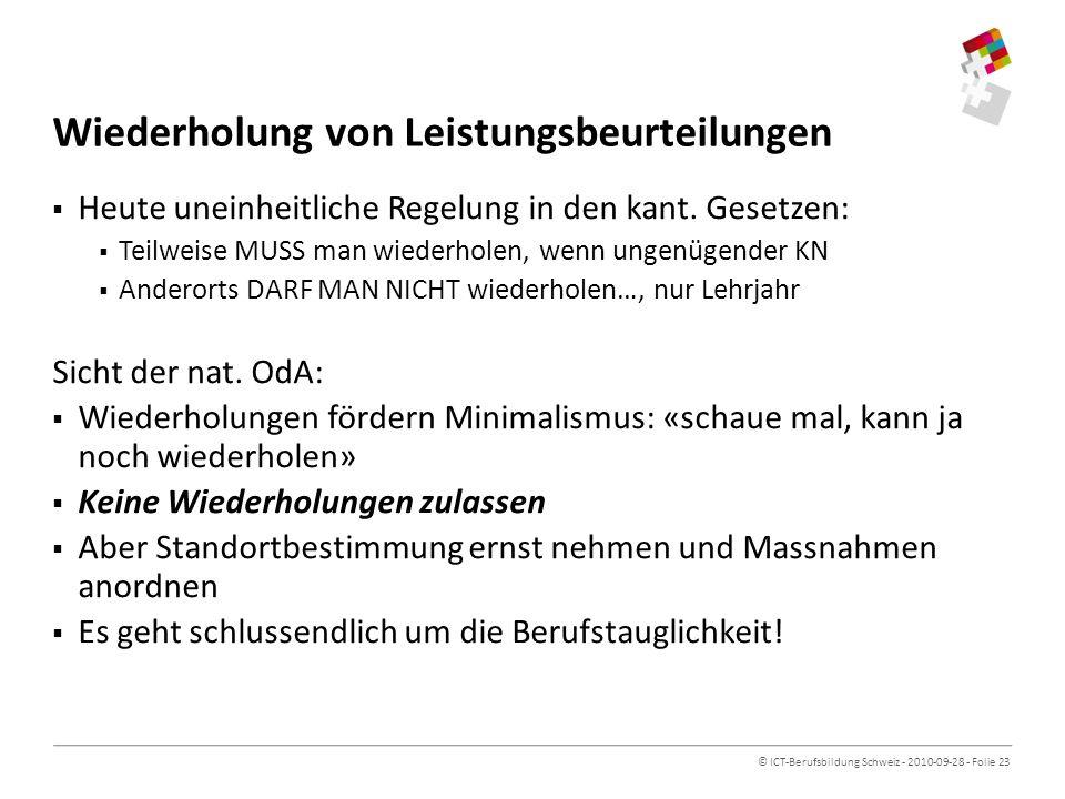 © ICT-Berufsbildung Schweiz - 2010-09-28 - Folie 23 Wiederholung von Leistungsbeurteilungen Heute uneinheitliche Regelung in den kant.