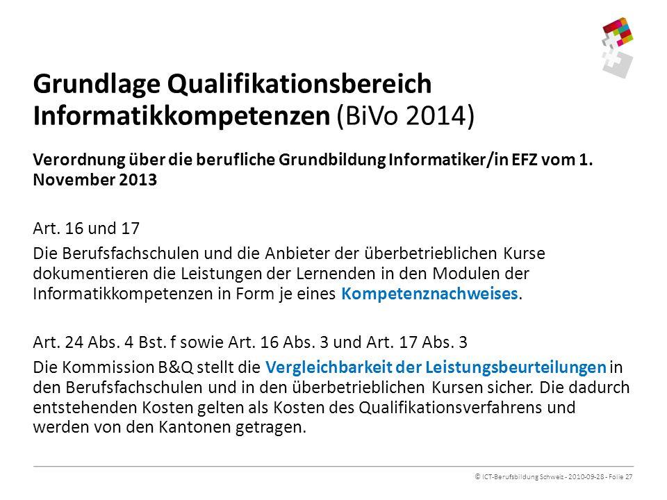 © ICT-Berufsbildung Schweiz - 2010-09-28 - Folie 27 Grundlage Qualifikationsbereich Informatikkompetenzen (BiVo 2014) Verordnung über die berufliche Grundbildung Informatiker/in EFZ vom 1.