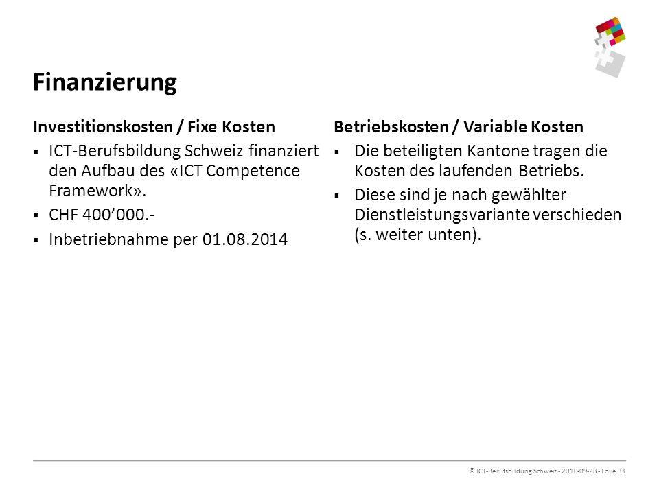 © ICT-Berufsbildung Schweiz - 2010-09-28 - Folie 33 Finanzierung Investitionskosten / Fixe Kosten ICT-Berufsbildung Schweiz finanziert den Aufbau des «ICT Competence Framework».