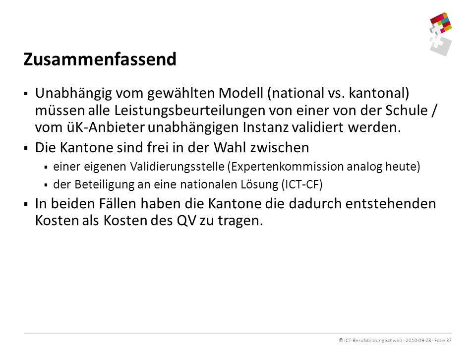 © ICT-Berufsbildung Schweiz - 2010-09-28 - Folie 37 Zusammenfassend Unabhängig vom gewählten Modell (national vs.