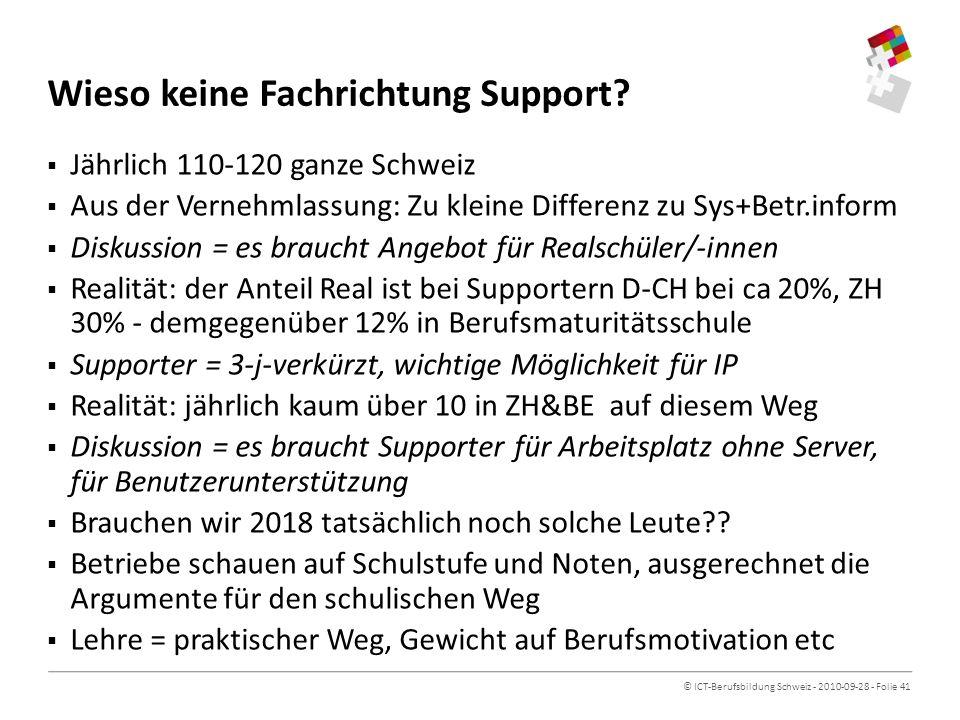 © ICT-Berufsbildung Schweiz - 2010-09-28 - Folie 41 Wieso keine Fachrichtung Support.