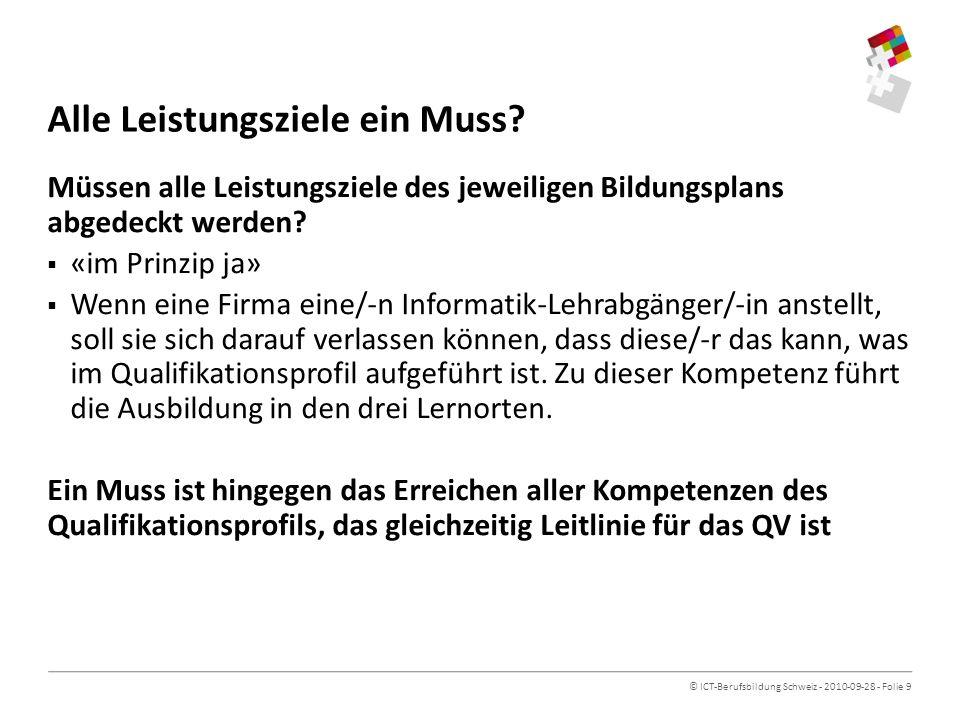 © ICT-Berufsbildung Schweiz - 2010-09-28 - Folie 9 Alle Leistungsziele ein Muss.