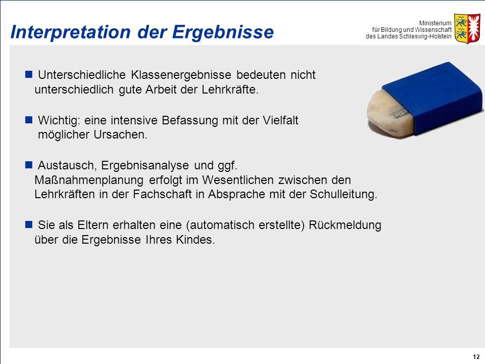 Ministerium für Bildung und Wissenschaft des Landes Schleswig-Holstein 12 Interpretation der Ergebnisse Unterschiedliche Klassenergebnisse bedeuten nicht unterschiedlich gute Arbeit der Lehrkräfte.