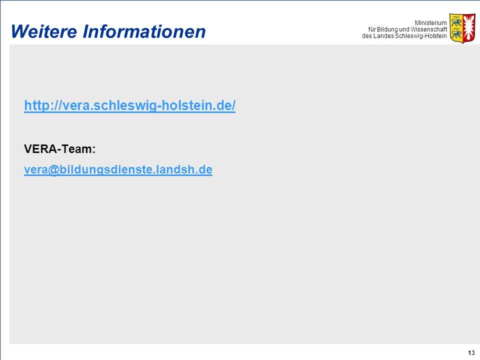Ministerium für Bildung und Wissenschaft des Landes Schleswig-Holstein 13 Weitere Informationen http://vera.schleswig-holstein.de/ VERA-Team: vera@bildungsdienste.landsh.de