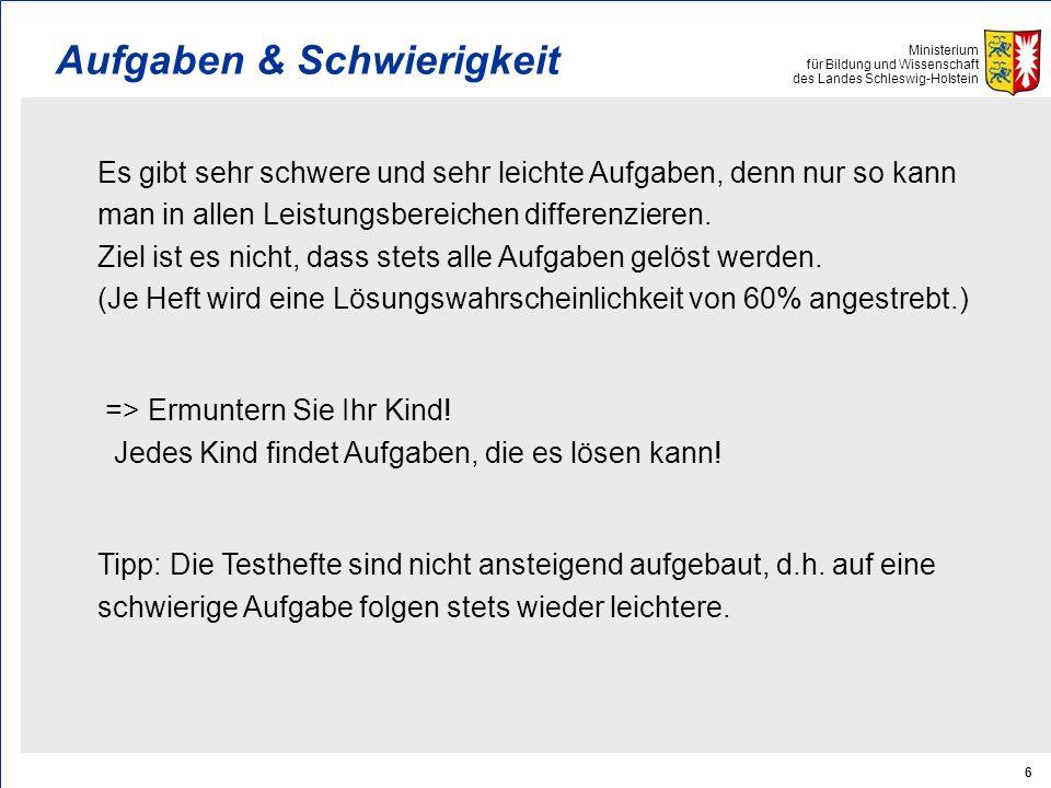 Ministerium für Bildung und Wissenschaft des Landes Schleswig-Holstein 6 Aufgaben & Schwierigkeit Es gibt sehr schwere und sehr leichte Aufgaben, denn nur so kann man in allen Leistungsbereichen differenzieren.