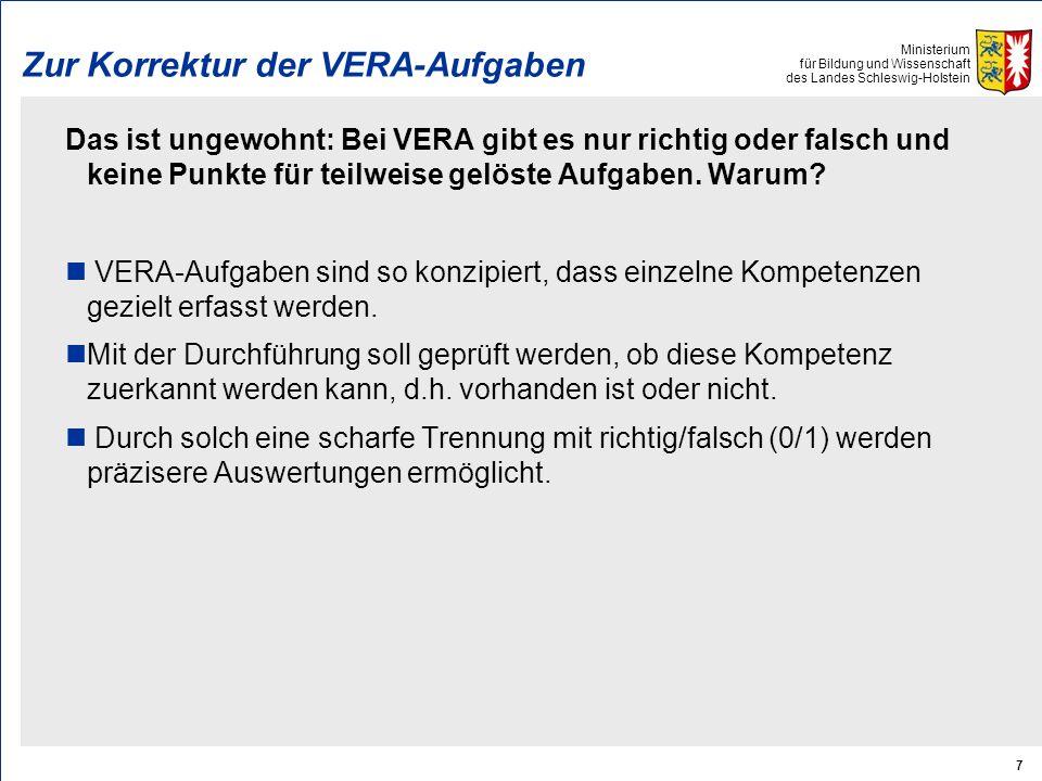 Ministerium für Bildung und Wissenschaft des Landes Schleswig-Holstein 7 Zur Korrektur der VERA-Aufgaben Das ist ungewohnt: Bei VERA gibt es nur richtig oder falsch und keine Punkte für teilweise gelöste Aufgaben.