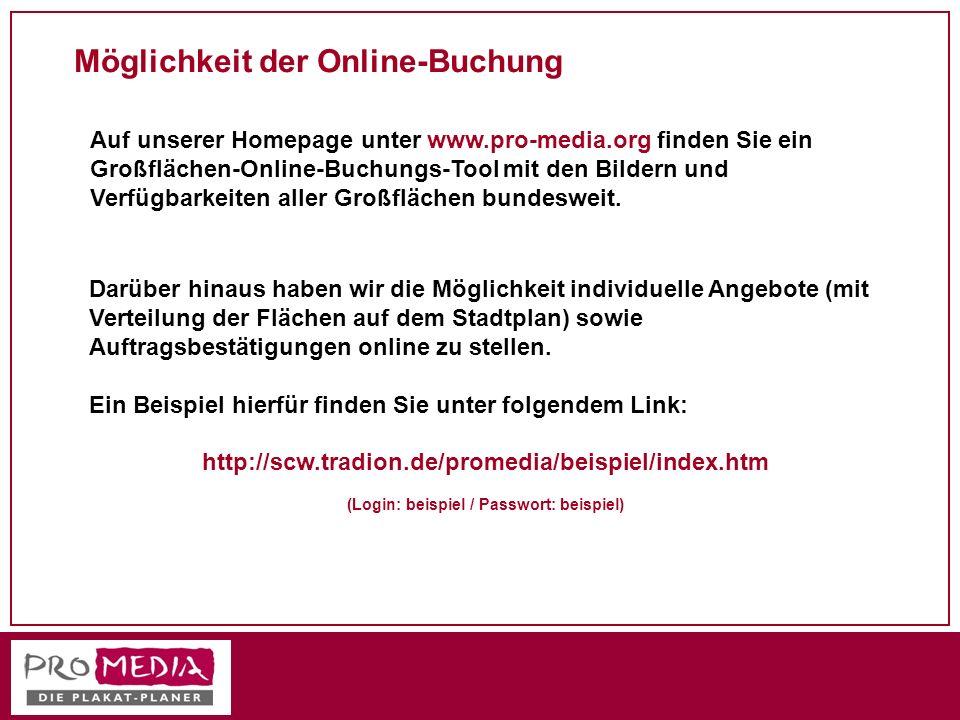 Möglichkeit der Online-Buchung Auf unserer Homepage unter www.pro-media.org finden Sie ein Großflächen-Online-Buchungs-Tool mit den Bildern und Verfüg