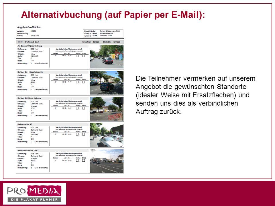 Alternativbuchung (auf Papier per E-Mail): Die Teilnehmer vermerken auf unserem Angebot die gewünschten Standorte (idealer Weise mit Ersatzflächen) un