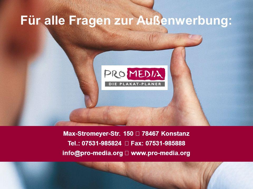 Für alle Fragen zur Außenwerbung: Max-Stromeyer-Str. 150 78467 Konstanz Tel.: 07531-985824 Fax: 07531-985888 info@pro-media.org www.pro-media.org