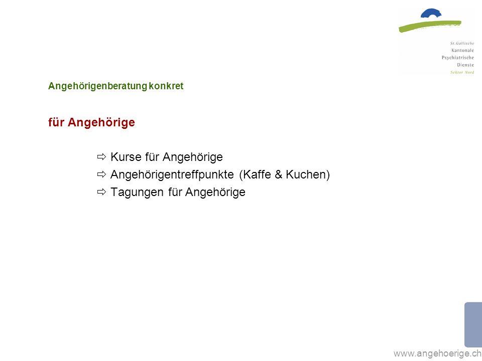 www.angehoerige.ch Angehörigenberatung konkret für Angehörige Kurse für Angehörige Angehörigentreffpunkte (Kaffe & Kuchen) Tagungen für Angehörige