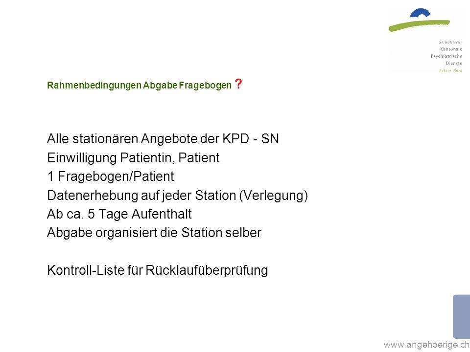 www.angehoerige.ch Rahmenbedingungen Abgabe Fragebogen ? Alle stationären Angebote der KPD - SN Einwilligung Patientin, Patient 1 Fragebogen/Patient D