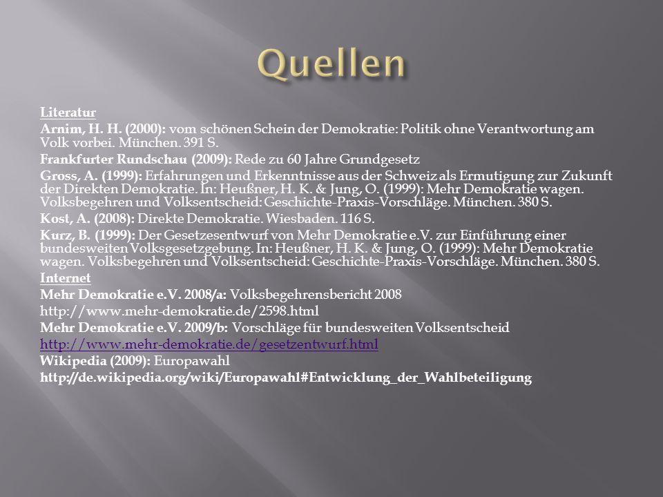 Literatur Arnim, H. H. (2000): vom schönen Schein der Demokratie: Politik ohne Verantwortung am Volk vorbei. München. 391 S. Frankfurter Rundschau (20