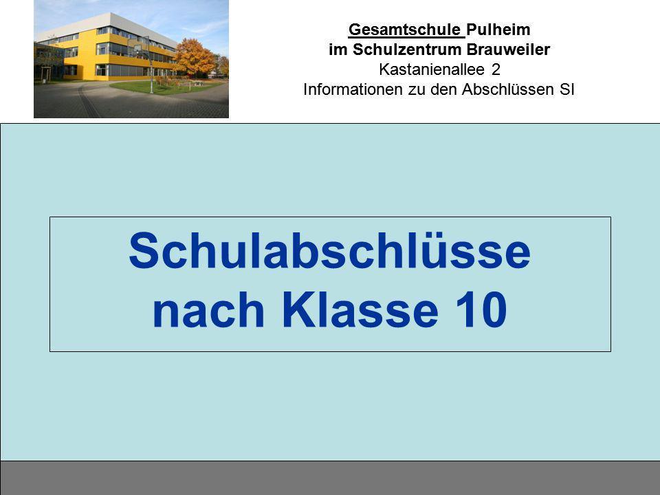 Gesamtschule Pulheim im Schulzentrum Brauweiler Kastanienallee 2 Informationen zu den Abschlüssen SI Schulabschlüsse nach Klasse 10 Gesamtschule Pulhe