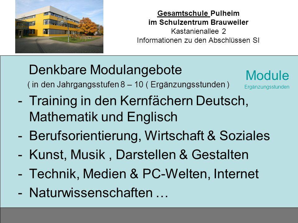 Gesamtschule Pulheim im Schulzentrum Brauweiler Kastanienallee 2 Informationen zu den Abschlüssen SI Module Ergänzungsstunden Denkbare Modulangebote (