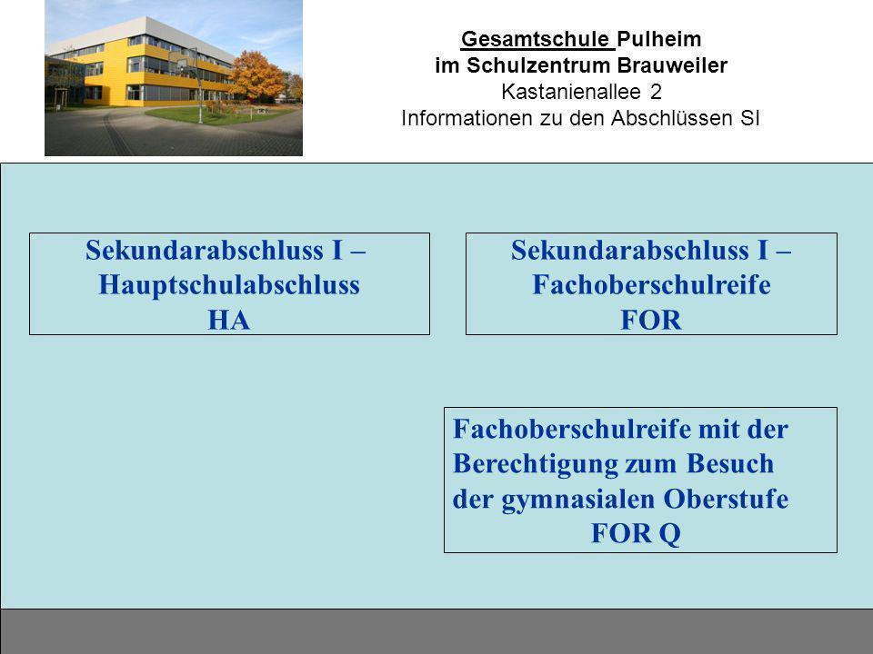 Gesamtschule Pulheim im Schulzentrum Brauweiler Kastanienallee 2 Informationen zu den Abschlüssen SI Sekundarabschluss I – Hauptschulabschluss HA Seku