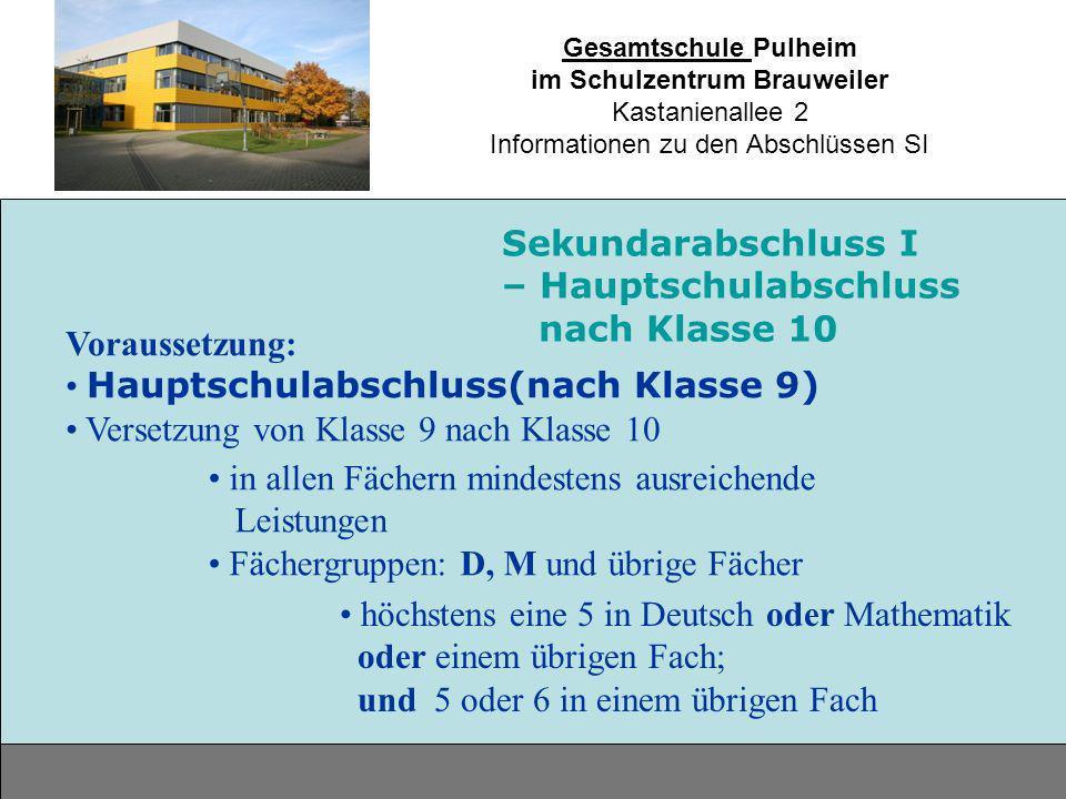 Gesamtschule Pulheim im Schulzentrum Brauweiler Kastanienallee 2 Informationen zu den Abschlüssen SI Voraussetzung: Hauptschulabschluss(nach Klasse 9)