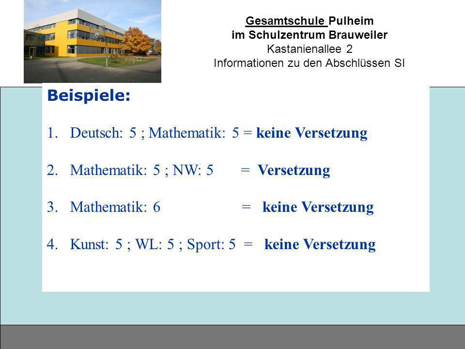 Gesamtschule Pulheim im Schulzentrum Brauweiler Kastanienallee 2 Informationen zu den Abschlüssen SI Beispiele: 1.Deutsch: 5 ; Mathematik: 5 = keine V