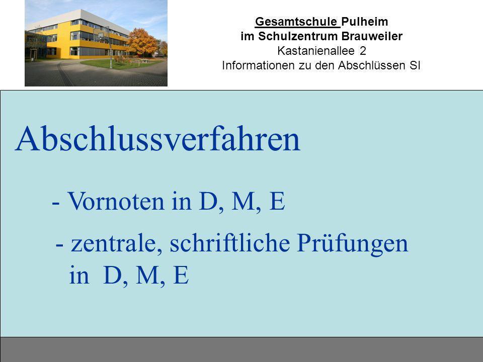 Gesamtschule Pulheim im Schulzentrum Brauweiler Kastanienallee 2 Informationen zu den Abschlüssen SI Abschlussverfahren - Vornoten in D, M, E - zentra