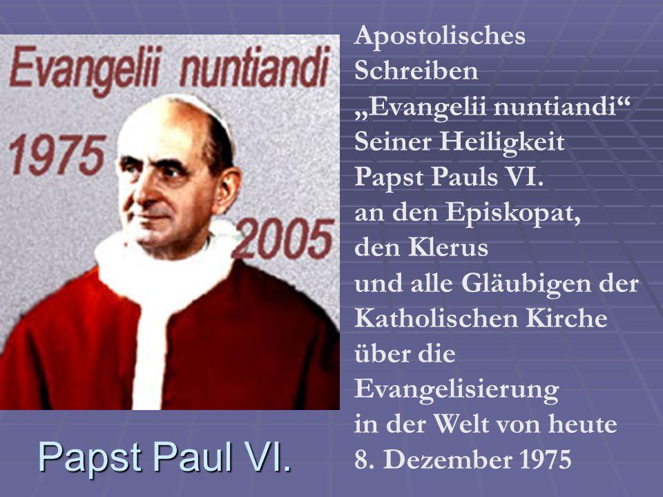 Evangelisierung, die eigentliche Aufgabe der Kirche 14.