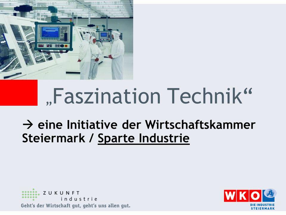 eine Initiative der Wirtschaftskammer Steiermark / Sparte Industrie Faszination Technik