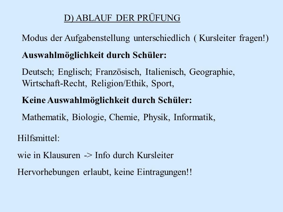 D) ABLAUF DER PRÜFUNG Modus der Aufgabenstellung unterschiedlich ( Kursleiter fragen!) Auswahlmöglichkeit durch Schüler: Deutsch; Englisch; Französisc