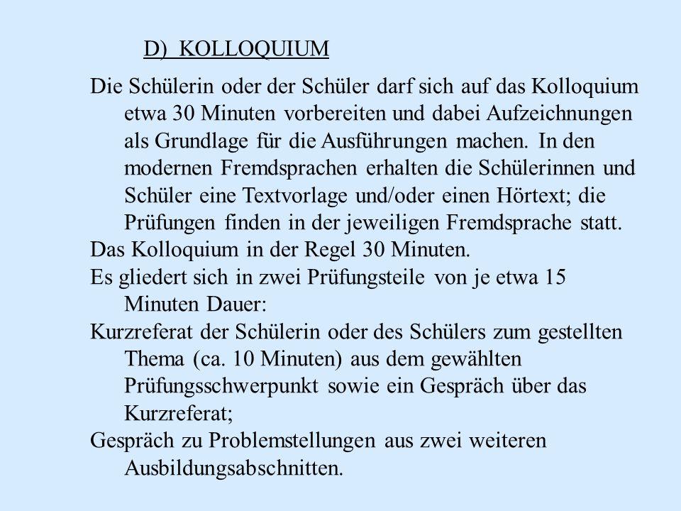 D) KOLLOQUIUM Die Schülerin oder der Schüler darf sich auf das Kolloquium etwa 30 Minuten vorbereiten und dabei Aufzeichnungen als Grundlage für die A