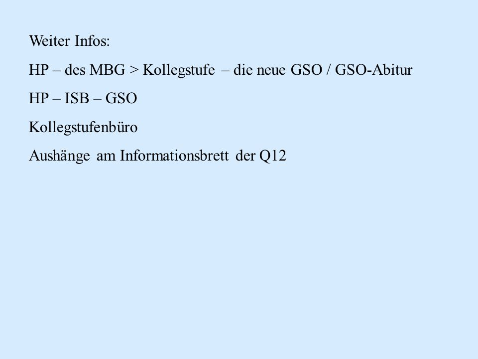Weiter Infos: HP – des MBG > Kollegstufe – die neue GSO / GSO-Abitur HP – ISB – GSO Kollegstufenbüro Aushänge am Informationsbrett der Q12