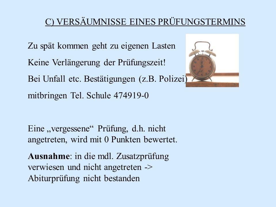 C) VERSÄUMNISSE EINES PRÜFUNGSTERMINS Unverschuldet versäumte Teile der Abiturprüfung können und müssen bis 31.12.2014 nachgeholt werden.