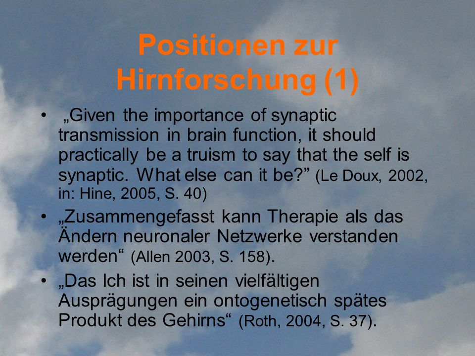 Positionen zur Hirnforschung (1) Given the importance of synaptic transmission in brain function, it should practically be a truism to say that the self is synaptic.