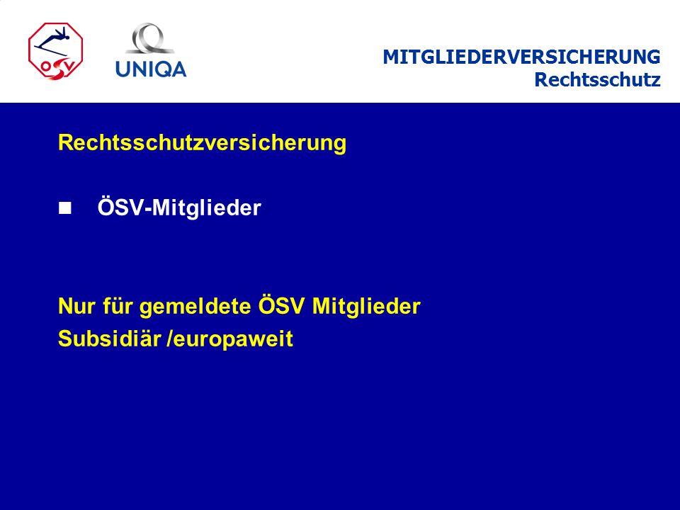 Rechtsschutzversicherung n ÖSV-Mitglieder Nur für gemeldete ÖSV Mitglieder Subsidiär /europaweit MITGLIEDERVERSICHERUNG Rechtsschutz