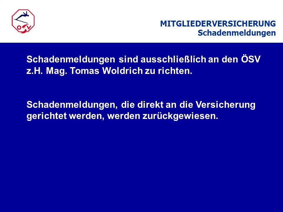 Schadenmeldungen sind ausschließlich an den ÖSV z.H. Mag. Tomas Woldrich zu richten. Schadenmeldungen, die direkt an die Versicherung gerichtet werden