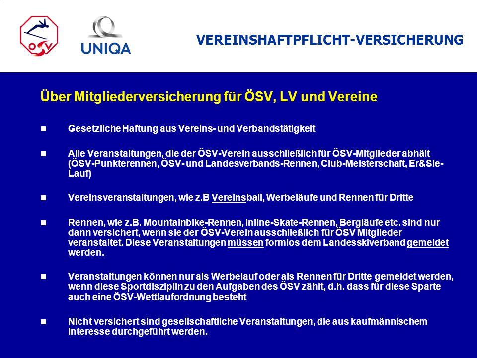 Über Mitgliederversicherung für ÖSV, LV und Vereine n Gesetzliche Haftung aus Vereins- und Verbandstätigkeit n Alle Veranstaltungen, die der ÖSV-Verei