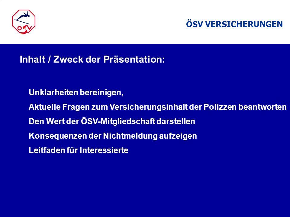 Inhalt / Zweck der Präsentation: Unklarheiten bereinigen, Aktuelle Fragen zum Versicherungsinhalt der Polizzen beantworten Den Wert der ÖSV-Mitgliedsc