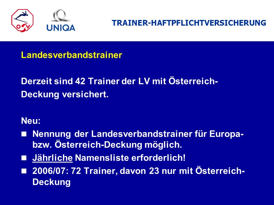 Landesverbandstrainer Derzeit sind 42 Trainer der LV mit Österreich- Deckung versichert. Neu: n Nennung der Landesverbandstrainer für Europa- bzw. Öst