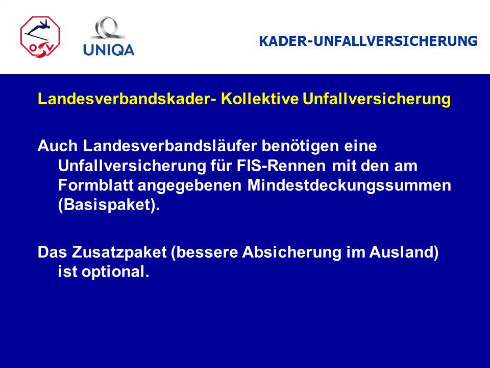 KADER-UNFALLVERSICHERUNG Landesverbandskader- Kollektive Unfallversicherung Auch Landesverbandsläufer benötigen eine Unfallversicherung für FIS-Rennen