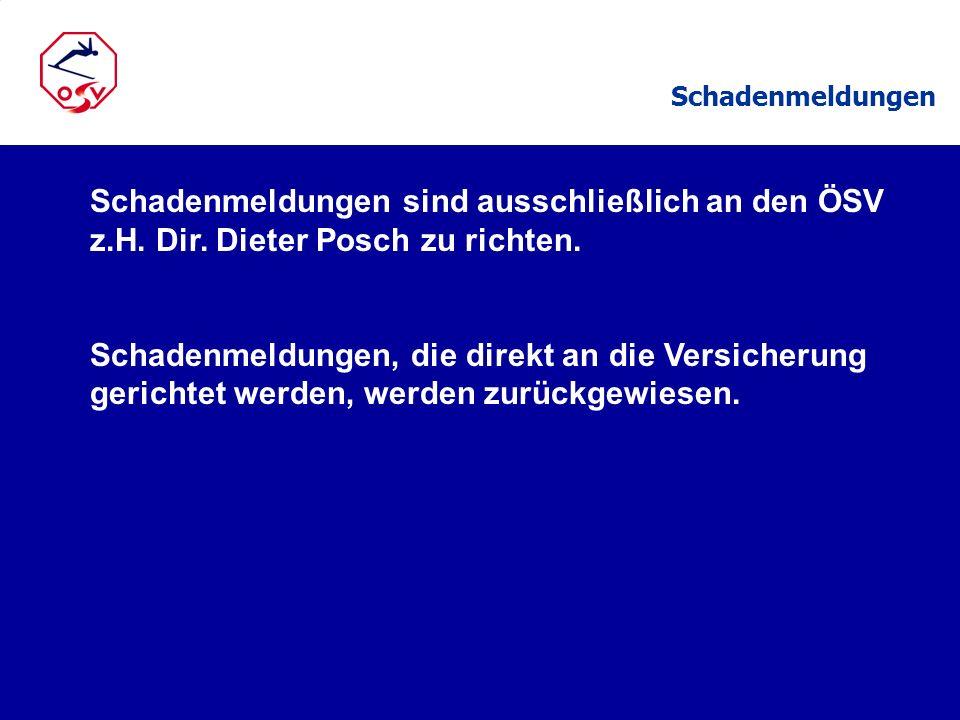 Schadenmeldungen sind ausschließlich an den ÖSV z.H. Dir. Dieter Posch zu richten. Schadenmeldungen, die direkt an die Versicherung gerichtet werden,