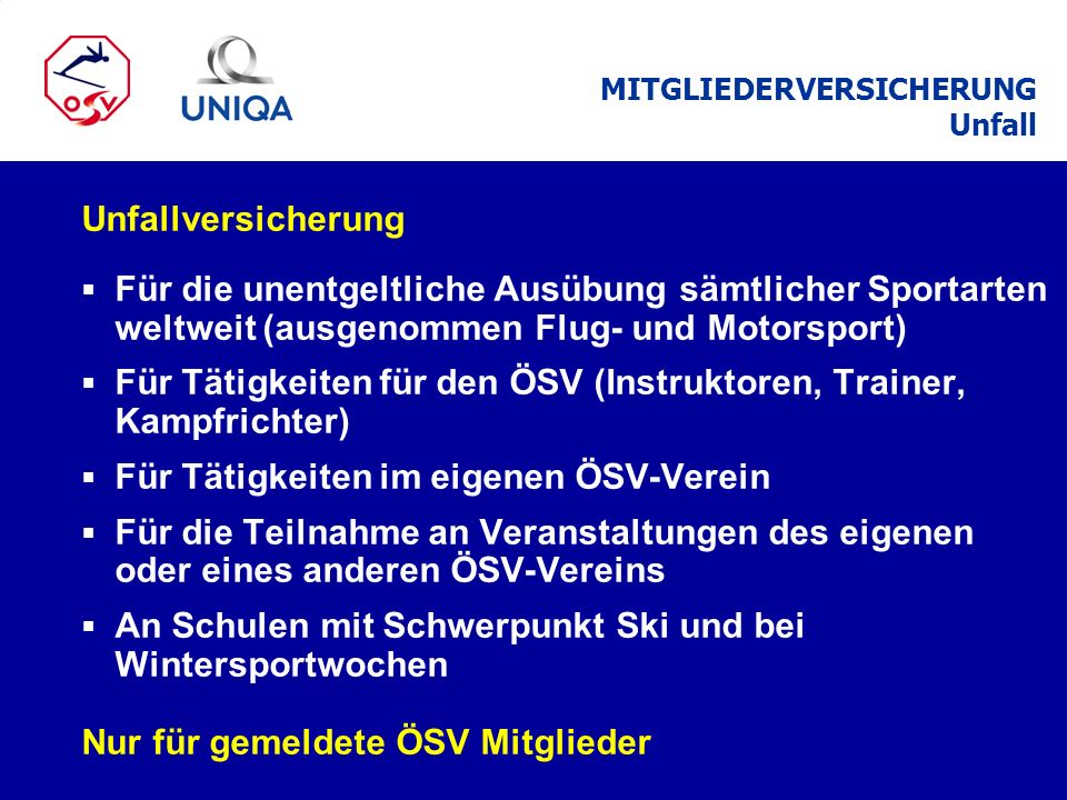 Unfallversicherung Für die unentgeltliche Ausübung sämtlicher Sportarten weltweit (ausgenommen Flug- und Motorsport) Für Tätigkeiten für den ÖSV (Inst