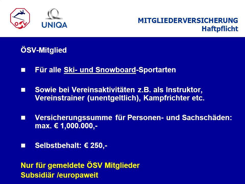 ÖSV-Mitglied n Für alle Ski- und Snowboard-Sportarten n Sowie bei Vereinsaktivitäten z.B. als Instruktor, Vereinstrainer (unentgeltlich), Kampfrichter