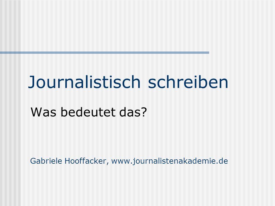 Journalistisch schreiben Was bedeutet das? Gabriele Hooffacker, www.journalistenakademie.de