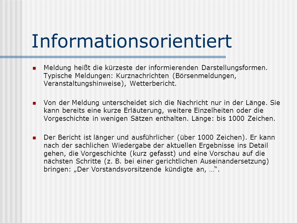Informationsorientiert Meldung heißt die kürzeste der informierenden Darstellungsformen. Typische Meldungen: Kurznachrichten (Börsenmeldungen, Veranst