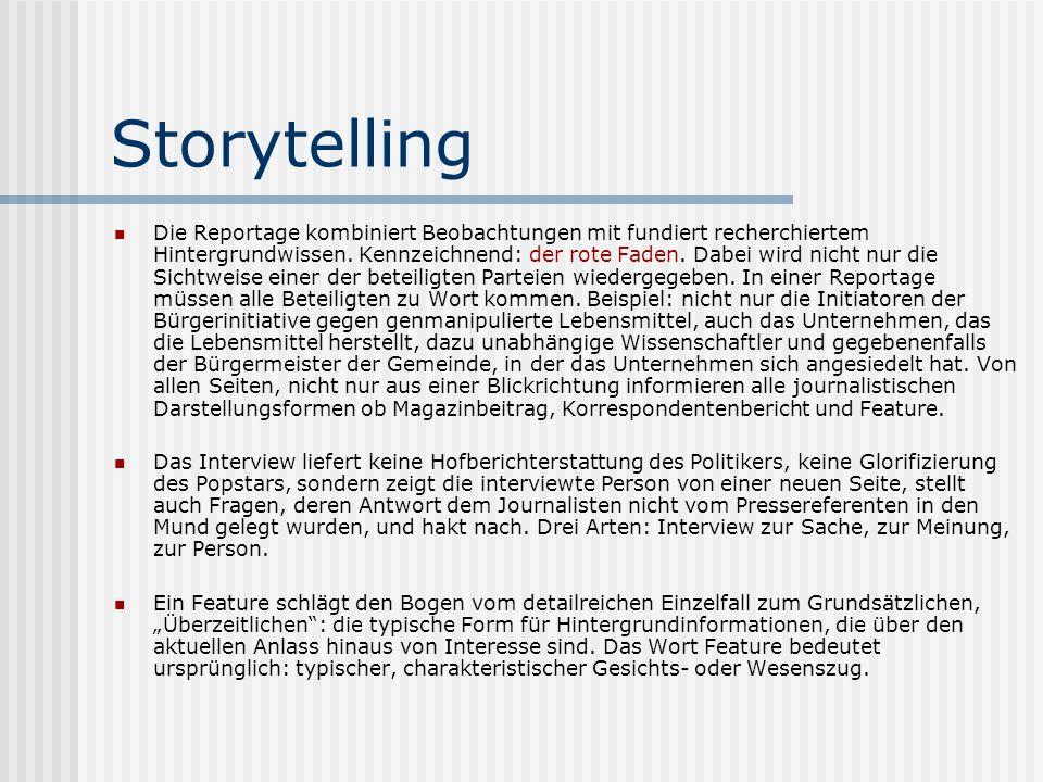 Storytelling Die Reportage kombiniert Beobachtungen mit fundiert recherchiertem Hintergrundwissen. Kennzeichnend: der rote Faden. Dabei wird nicht nur
