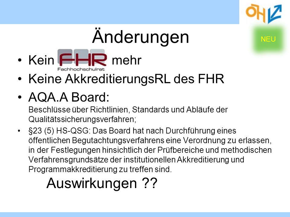 Kein mehr Keine AkkreditierungsRL des FHR AQA.A Board: Beschlüsse über Richtlinien, Standards und Abläufe der Qualitätssicherungsverfahren; §23 (5) HS
