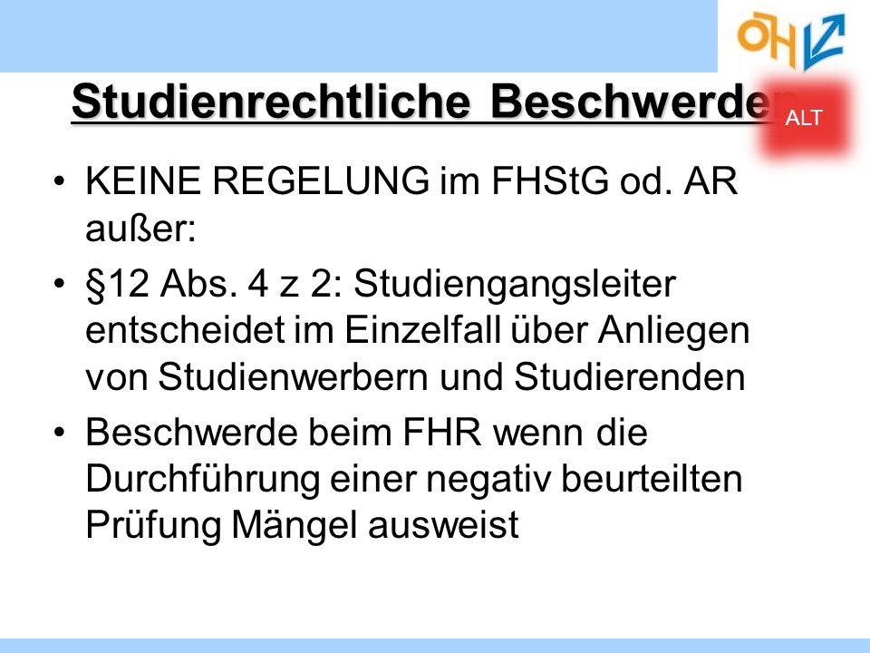 Studienrechtliche Beschwerden KEINE REGELUNG im FHStG od. AR außer: §12 Abs. 4 z 2: Studiengangsleiter entscheidet im Einzelfall über Anliegen von Stu